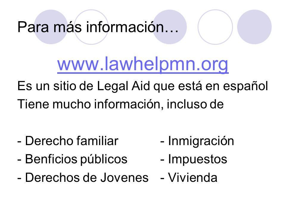 Para más información… www.lawhelpmn.org Es un sitio de Legal Aid que está en español Tiene mucho información, incluso de - Derecho familiar- Inmigraci