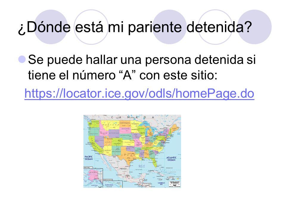 ¿Dónde está mi pariente detenida? Se puede hallar una persona detenida si tiene el número A con este sitio: https://locator.ice.gov/odls/homePage.do