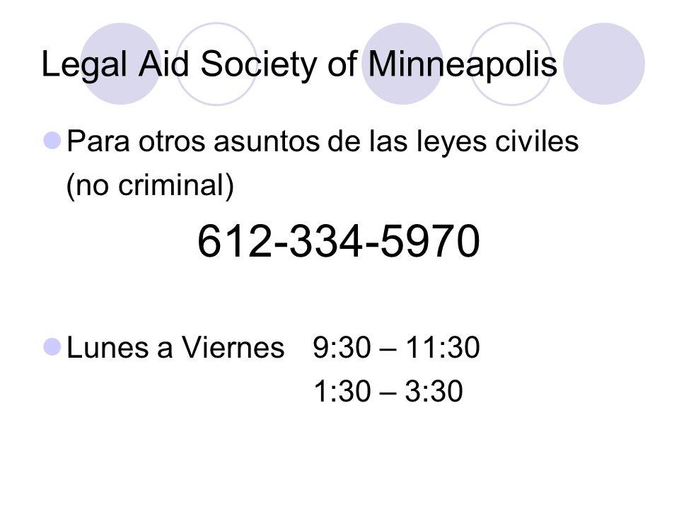 Legal Aid Society of Minneapolis Para otros asuntos de las leyes civiles (no criminal) 612-334-5970 Lunes a Viernes 9:30 – 11:30 1:30 – 3:30