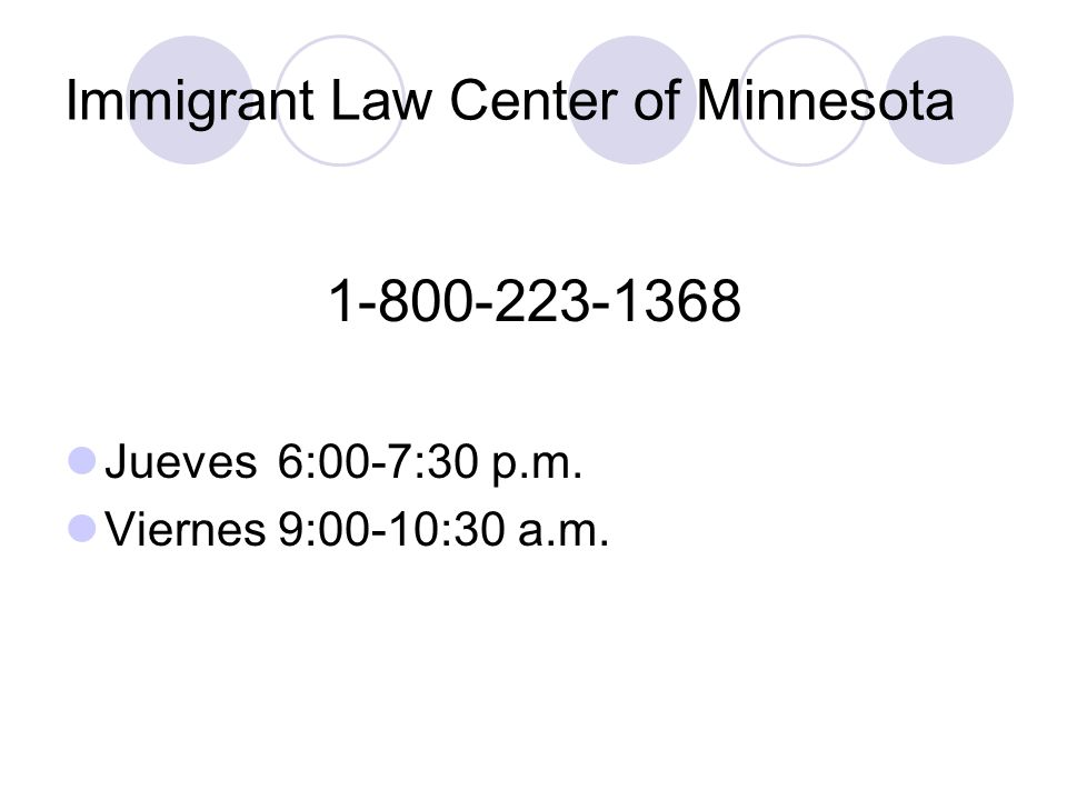 Immigrant Law Center of Minnesota 1-800-223-1368 Jueves6:00-7:30 p.m. Viernes 9:00-10:30 a.m.