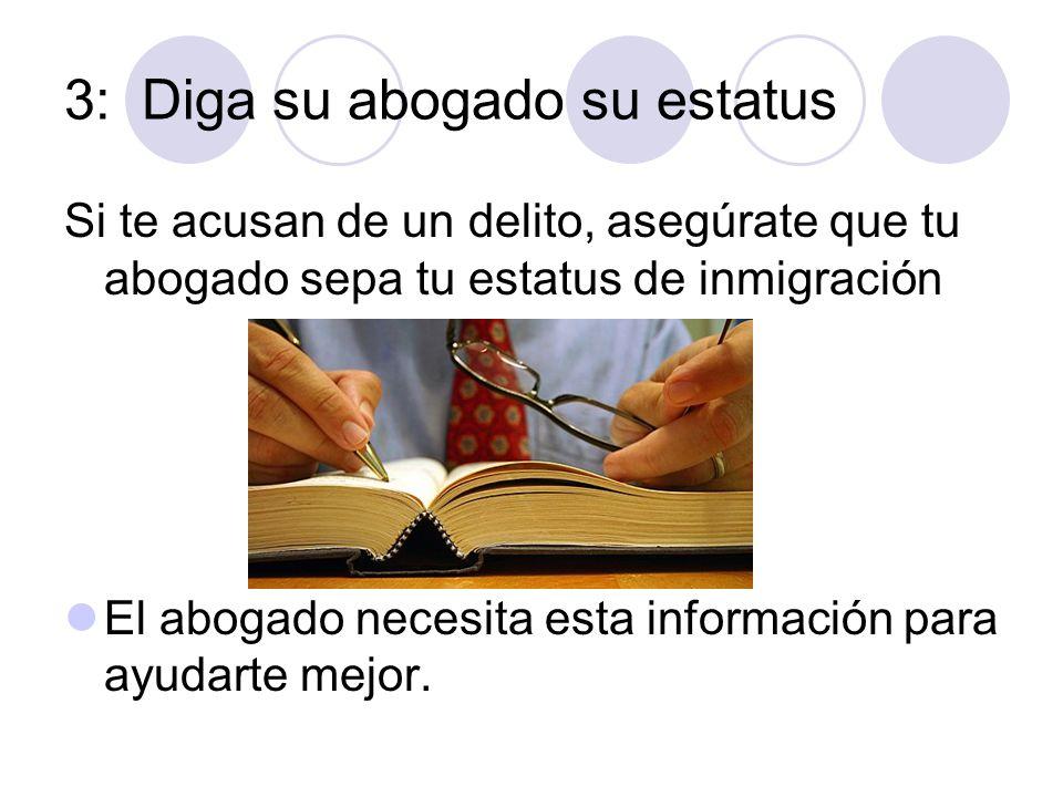 3: Diga su abogado su estatus Si te acusan de un delito, asegúrate que tu abogado sepa tu estatus de inmigración El abogado necesita esta información