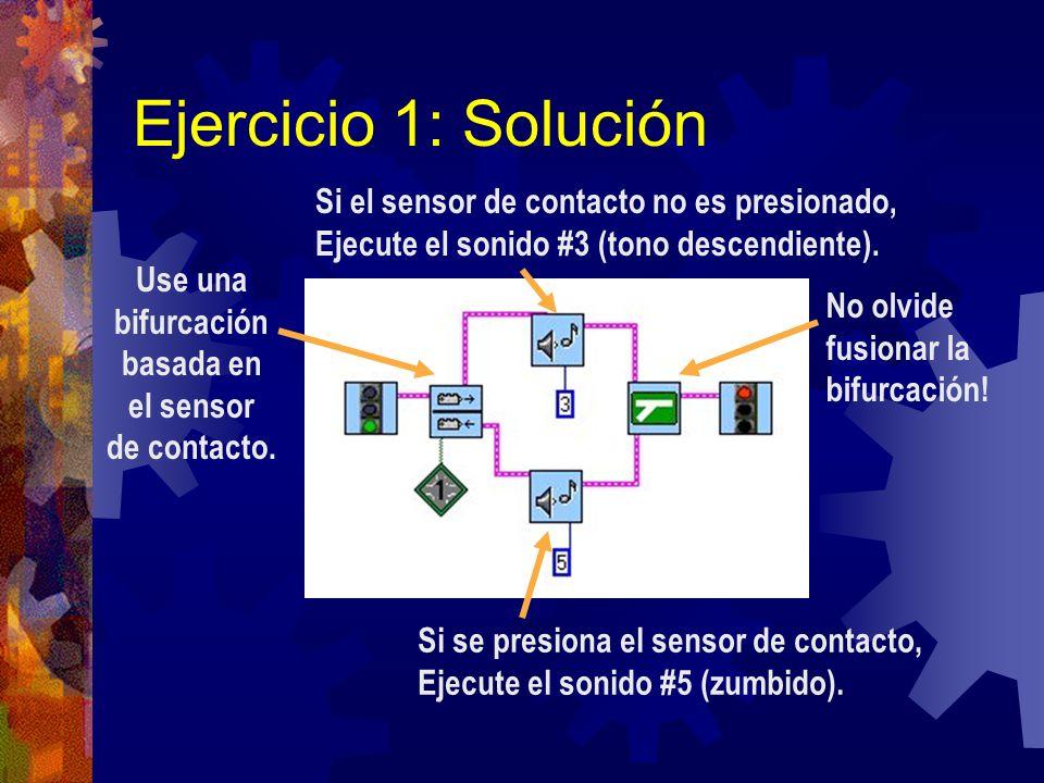 Ejercicio 1: Solución Use una bifurcación basada en el sensor de contacto. Si se presiona el sensor de contacto, Ejecute el sonido #5 (zumbido). Si el