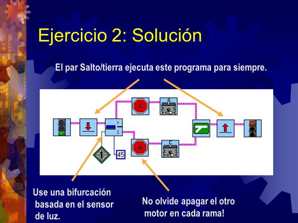 Ejercicio 2: Solución El par Salto/tierra ejecuta este programa para siempre. No olvide apagar el otro motor en cada rama! Use una bifurcación basada