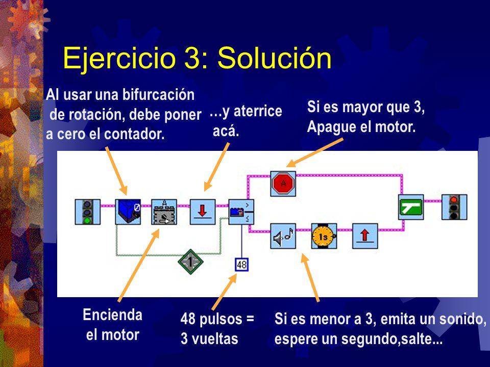 Ejercicio 3: Solución Al usar una bifurcación de rotación, debe poner a cero el contador. Encienda el motor 48 pulsos = 3 vueltas Si es menor a 3, emi