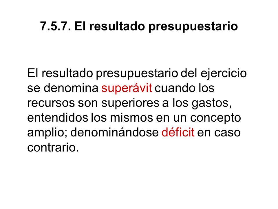 7.5.7. El resultado presupuestario El resultado presupuestario del ejercicio se denomina superávit cuando los recursos son superiores a los gastos, en