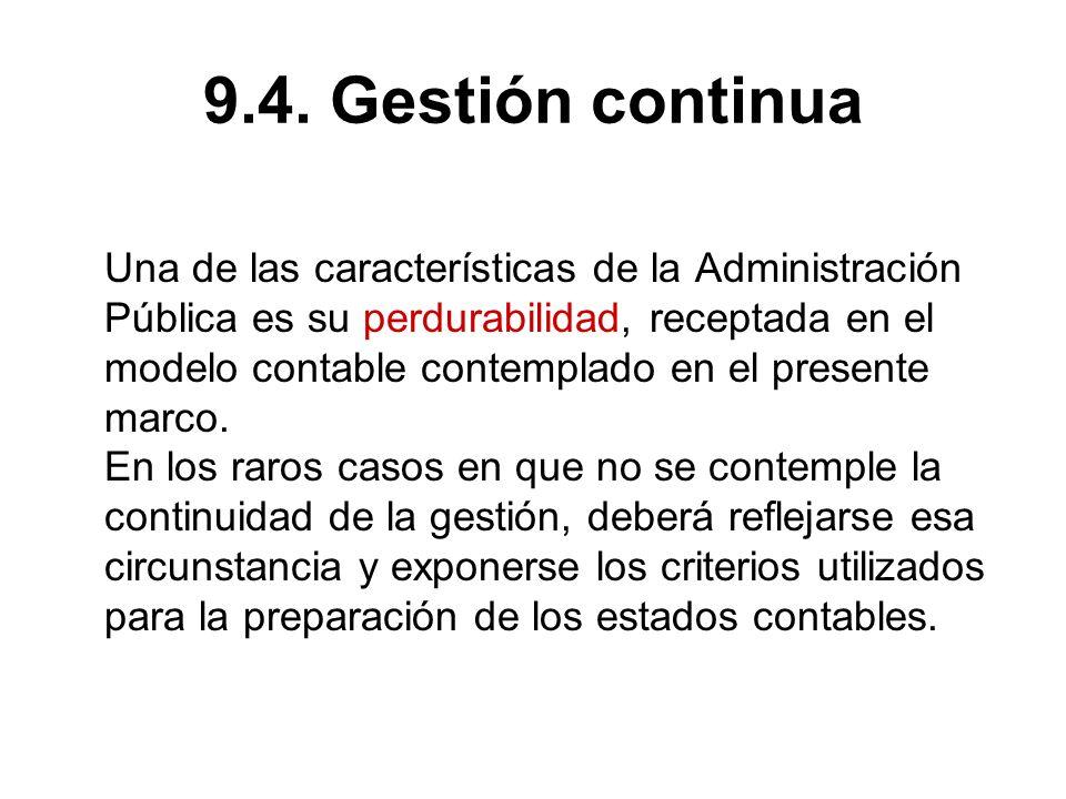 9.4. Gestión continua Una de las características de la Administración Pública es su perdurabilidad, receptada en el modelo contable contemplado en el