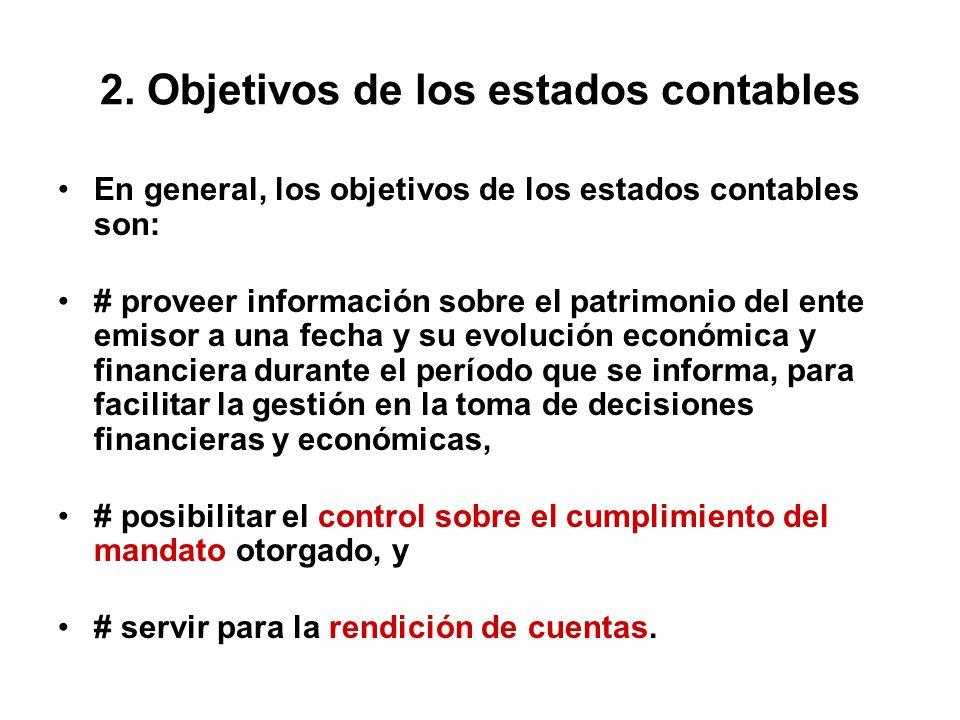 2. Objetivos de los estados contables En general, los objetivos de los estados contables son: # proveer información sobre el patrimonio del ente emiso