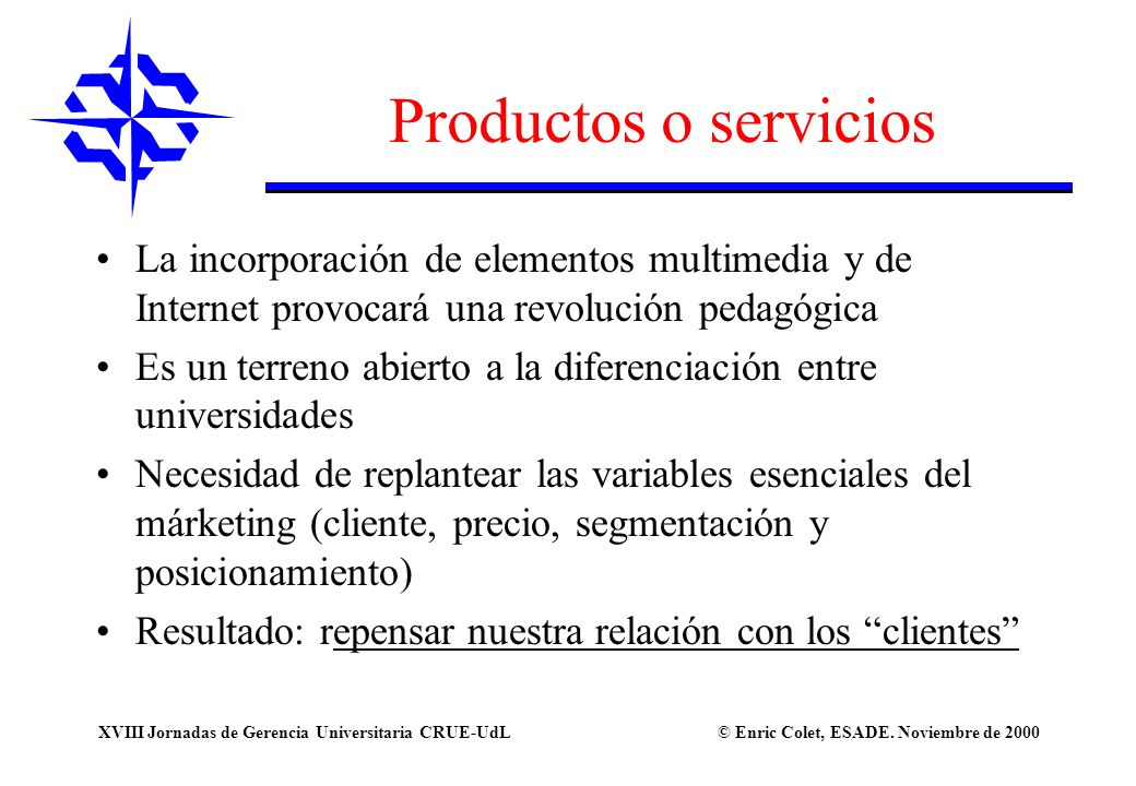 © Enric Colet, ESADE. Noviembre de 2000XVIII Jornadas de Gerencia Universitaria CRUE-UdL Productos o servicios La incorporación de elementos multimedi
