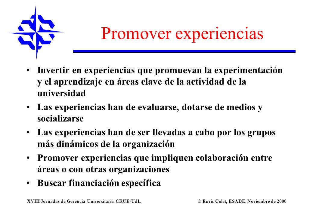 © Enric Colet, ESADE. Noviembre de 2000XVIII Jornadas de Gerencia Universitaria CRUE-UdL Promover experiencias Invertir en experiencias que promuevan