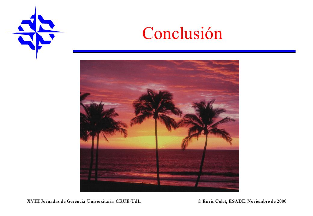 © Enric Colet, ESADE. Noviembre de 2000XVIII Jornadas de Gerencia Universitaria CRUE-UdL Conclusión