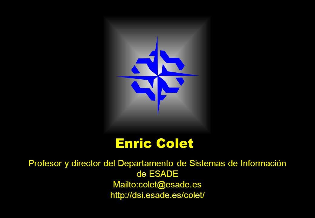 Enric Colet Profesor y director del Departamento de Sistemas de Información de ESADE Mailto:colet@esade.es http://dsi.esade.es/colet/