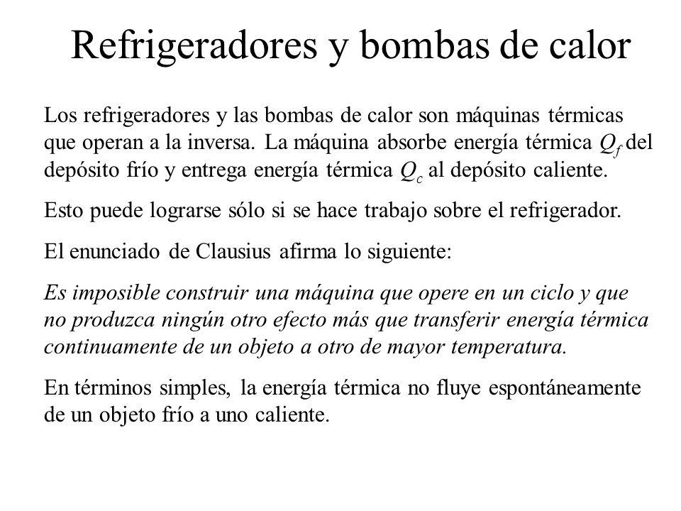 Refrigeradores y bombas de calor Los refrigeradores y las bombas de calor son máquinas térmicas que operan a la inversa.