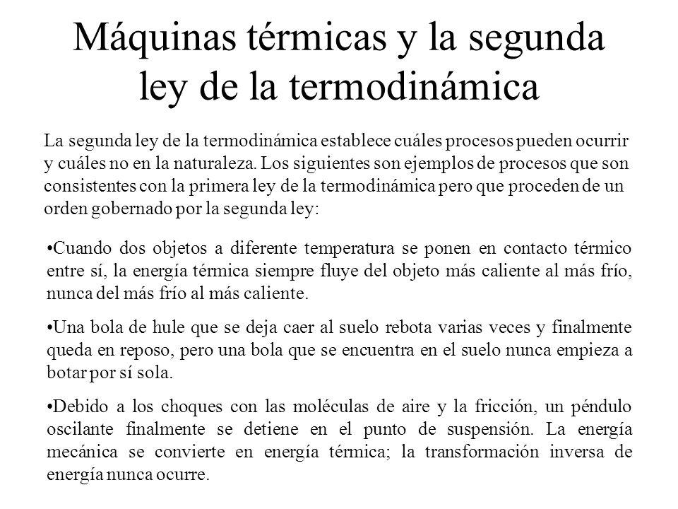 Máquinas térmicas y la segunda ley de la termodinámica La segunda ley de la termodinámica establece cuáles procesos pueden ocurrir y cuáles no en la naturaleza.