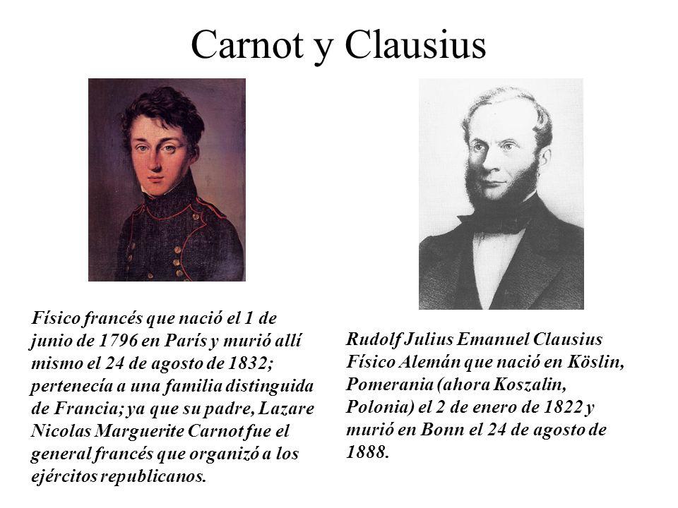 Carnot y Clausius Rudolf Julius Emanuel Clausius Físico Alemán que nació en Köslin, Pomerania (ahora Koszalin, Polonia) el 2 de enero de 1822 y murió en Bonn el 24 de agosto de 1888.