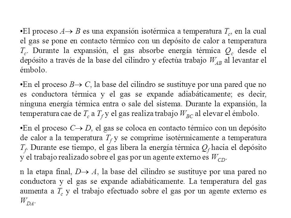 El proceso A B es una expansión isotérmica a temperatura T c, en la cual el gas se pone en contacto térmico con un depósito de calor a temperatura T c.