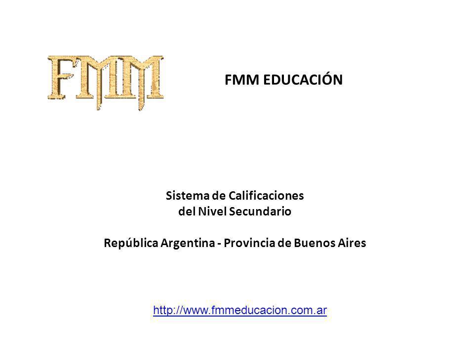 FMM EDUCACIÓN Sistema de Calificaciones del Nivel Secundario República Argentina - Provincia de Buenos Aires http://www.fmmeducacion.com.ar