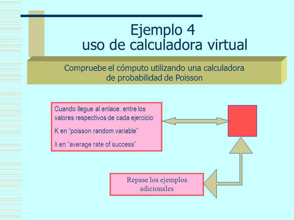 Ejemplo 4 uso de calculadora virtual Compruebe el cómputo utilizando una calculadora de probabilidad de Poisson Repase los ejemplos adicionales Cuando llegue al enlace, entre los valores respectivos de cada ejercicio: K en poisson random variable λ en average rate of success