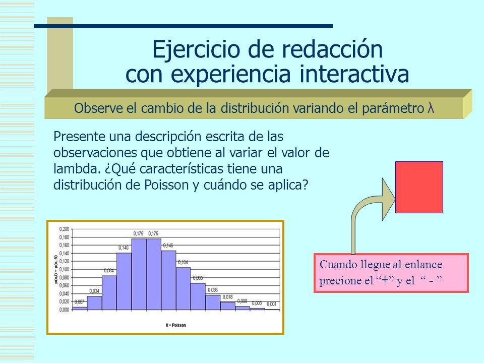 Ejercicio de redacción con experiencia interactiva Observe el cambio de la distribución variando el parámetro λ Cuando llegue al enlance precione el + y el - Presente una descripción escrita de las observaciones que obtiene al variar el valor de lambda.