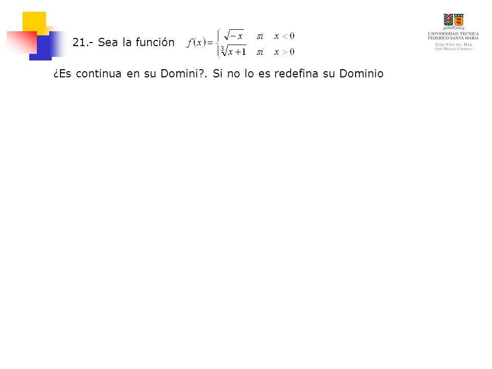 21.- Sea la función ¿Es continua en su Domini . Si no lo es redefina su Dominio