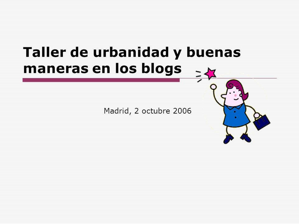 Taller de urbanidad y buenas maneras en los blogs Madrid, 2 octubre 2006