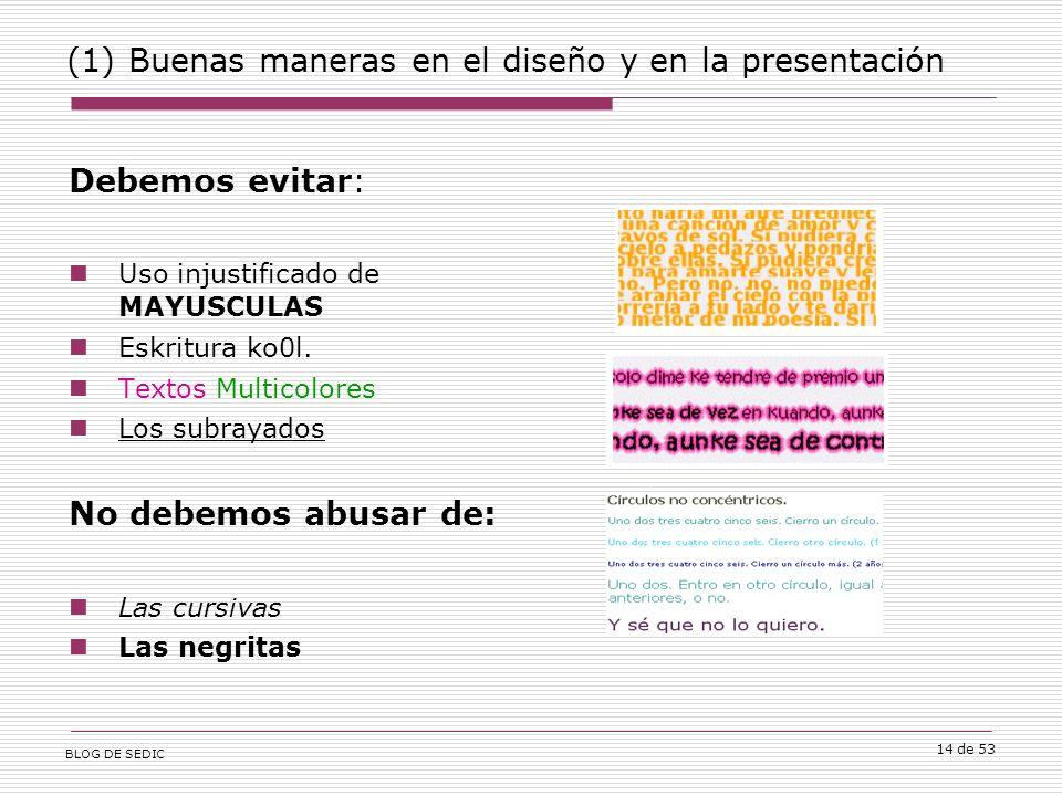 BLOG DE SEDIC 14 de 53 (1) Buenas maneras en el diseño y en la presentación Debemos evitar: Uso injustificado de MAYUSCULAS Eskritura ko0l.