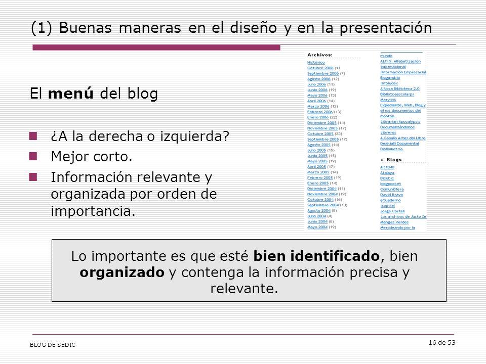 BLOG DE SEDIC 16 de 53 (1) Buenas maneras en el diseño y en la presentación Lo importante es que esté bien identificado, bien organizado y contenga la información precisa y relevante.