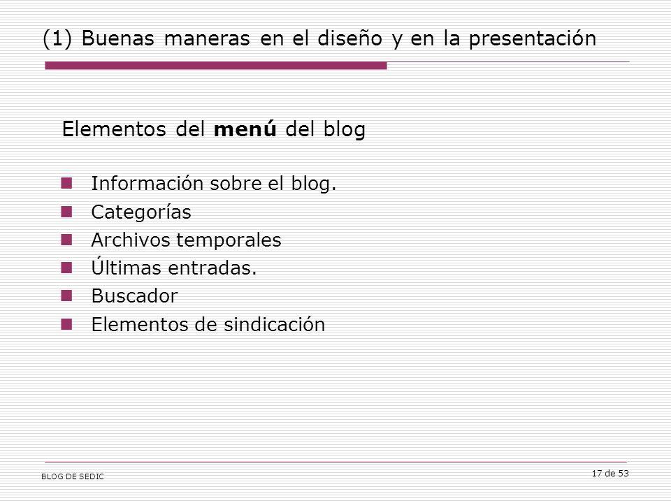 BLOG DE SEDIC 17 de 53 (1) Buenas maneras en el diseño y en la presentación Elementos del menú del blog Información sobre el blog.