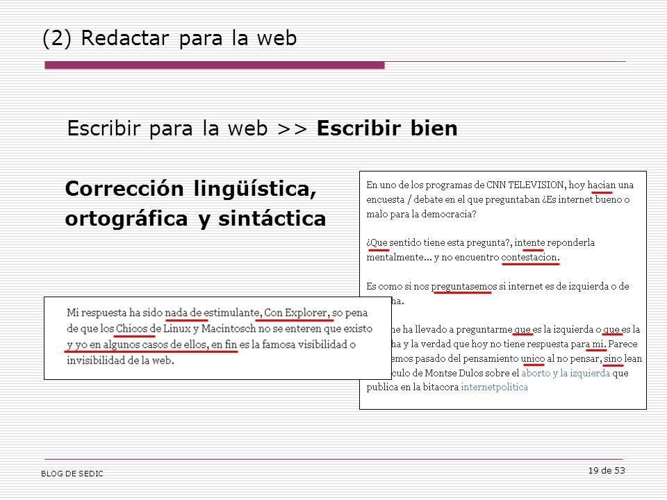 BLOG DE SEDIC 19 de 53 (2) Redactar para la web Escribir para la web >> Escribir bien Corrección lingüística, ortográfica y sintáctica