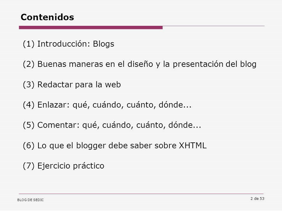 BLOG DE SEDIC 2 de 53 Contenidos (1) Introducción: Blogs (2) Buenas maneras en el diseño y la presentación del blog (3) Redactar para la web (4) Enlazar: qué, cuándo, cuánto, dónde...