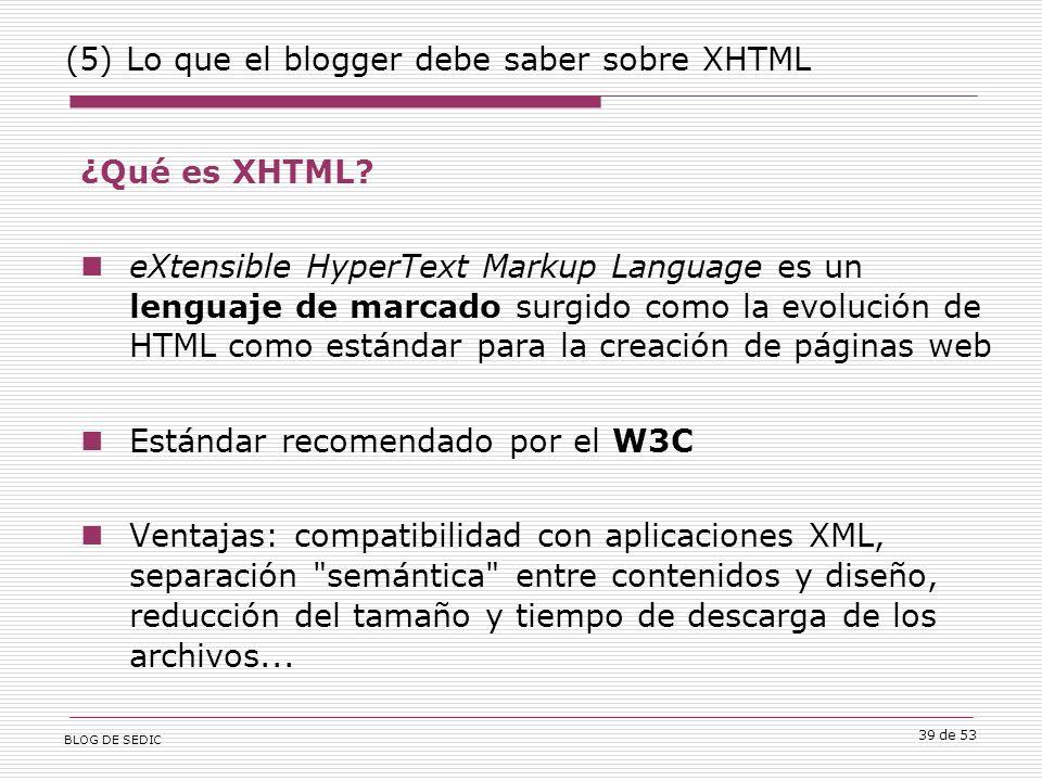 BLOG DE SEDIC 39 de 53 (5) Lo que el blogger debe saber sobre XHTML ¿Qué es XHTML.