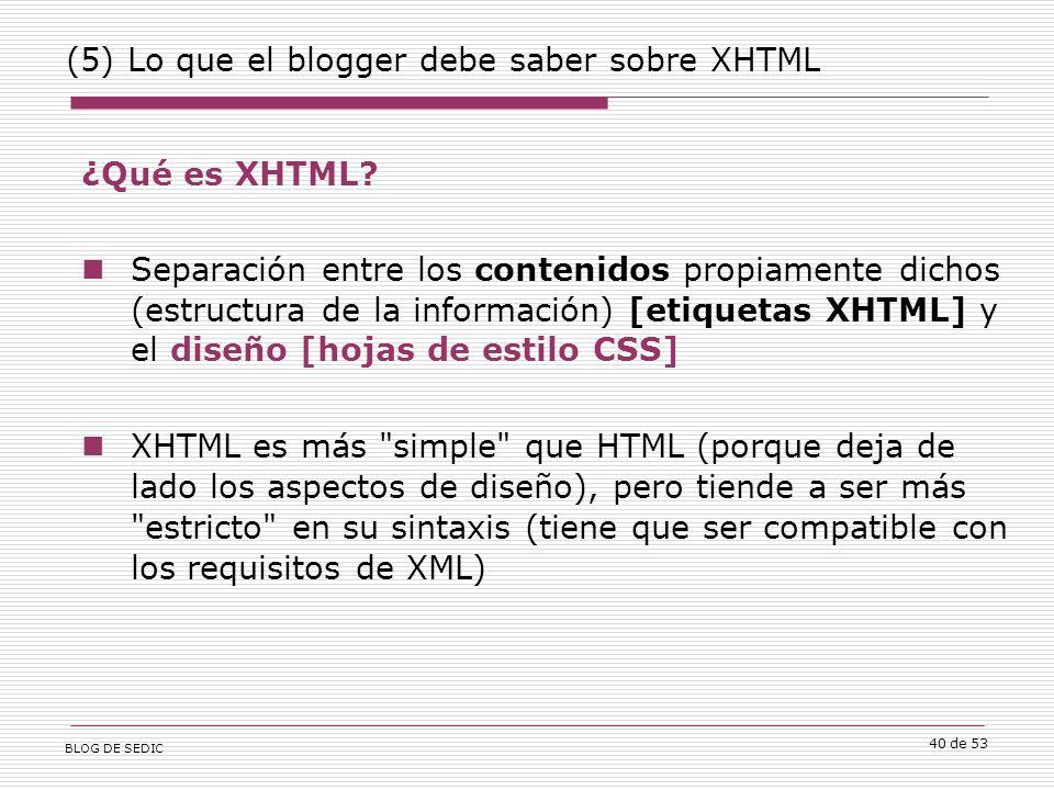 BLOG DE SEDIC 40 de 53 (5) Lo que el blogger debe saber sobre XHTML ¿Qué es XHTML.