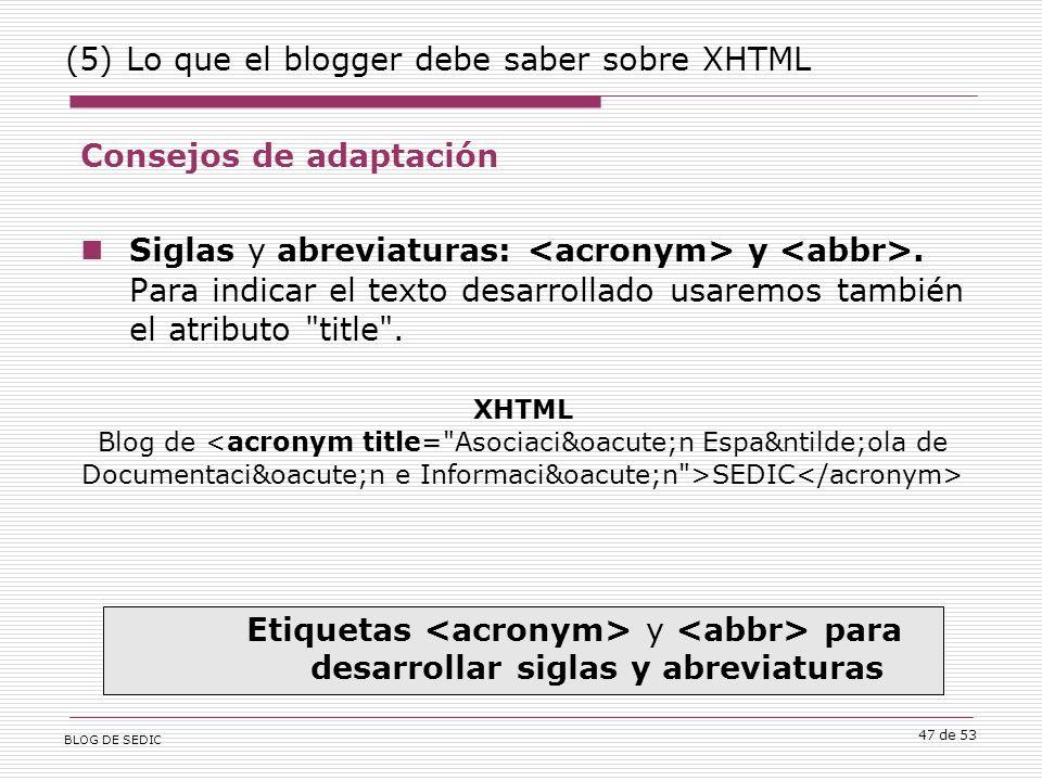 BLOG DE SEDIC 47 de 53 (5) Lo que el blogger debe saber sobre XHTML Consejos de adaptación Siglas y abreviaturas: y.