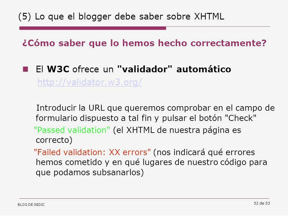 BLOG DE SEDIC 52 de 53 (5) Lo que el blogger debe saber sobre XHTML ¿Cómo saber que lo hemos hecho correctamente.