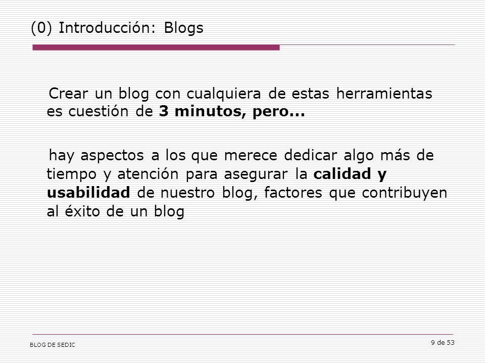 BLOG DE SEDIC 9 de 53 (0) Introducción: Blogs Crear un blog con cualquiera de estas herramientas es cuestión de 3 minutos, pero...