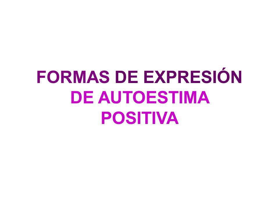 FORMAS DE EXPRESIÓN DE AUTOESTIMA POSITIVA