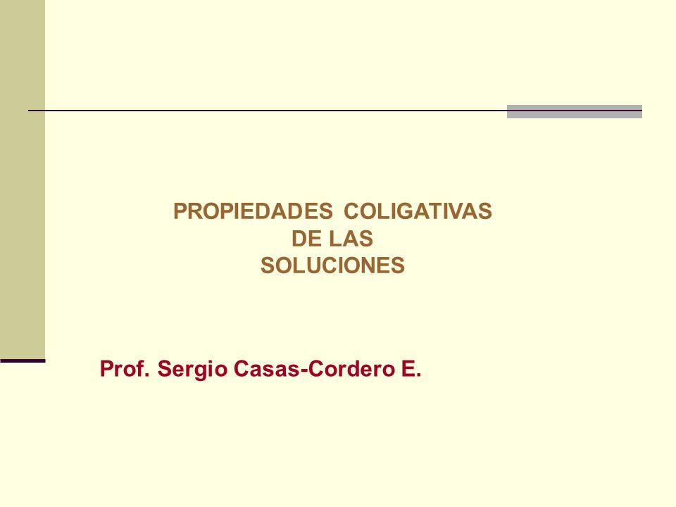Prof. Sergio Casas-Cordero E. PROPIEDADES COLIGATIVAS DE LAS SOLUCIONES