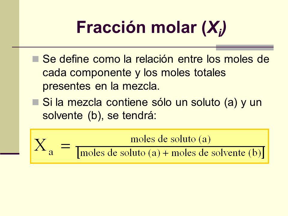 Fracción molar (X i ) Se define como la relación entre los moles de cada componente y los moles totales presentes en la mezcla. Si la mezcla contiene