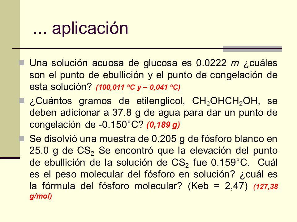 ... aplicación Una solución acuosa de glucosa es 0.0222 m ¿cuáles son el punto de ebullición y el punto de congelación de esta solución? (100,011 ºC y