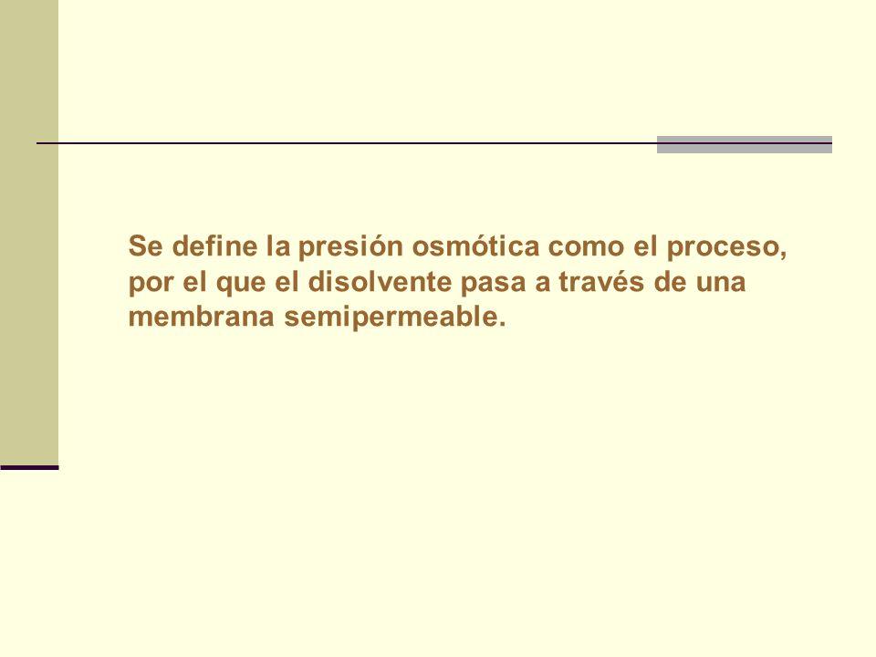 Se define la presión osmótica como el proceso, por el que el disolvente pasa a través de una membrana semipermeable.