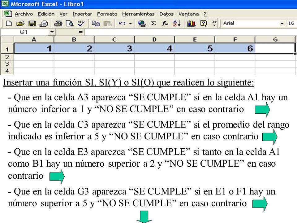 Insertar una función SI, SI(Y) o SI(O) que realicen lo siguiente: - Que en la celda A3 aparezca SE CUMPLE si en la celda A1 hay un número inferior a 1