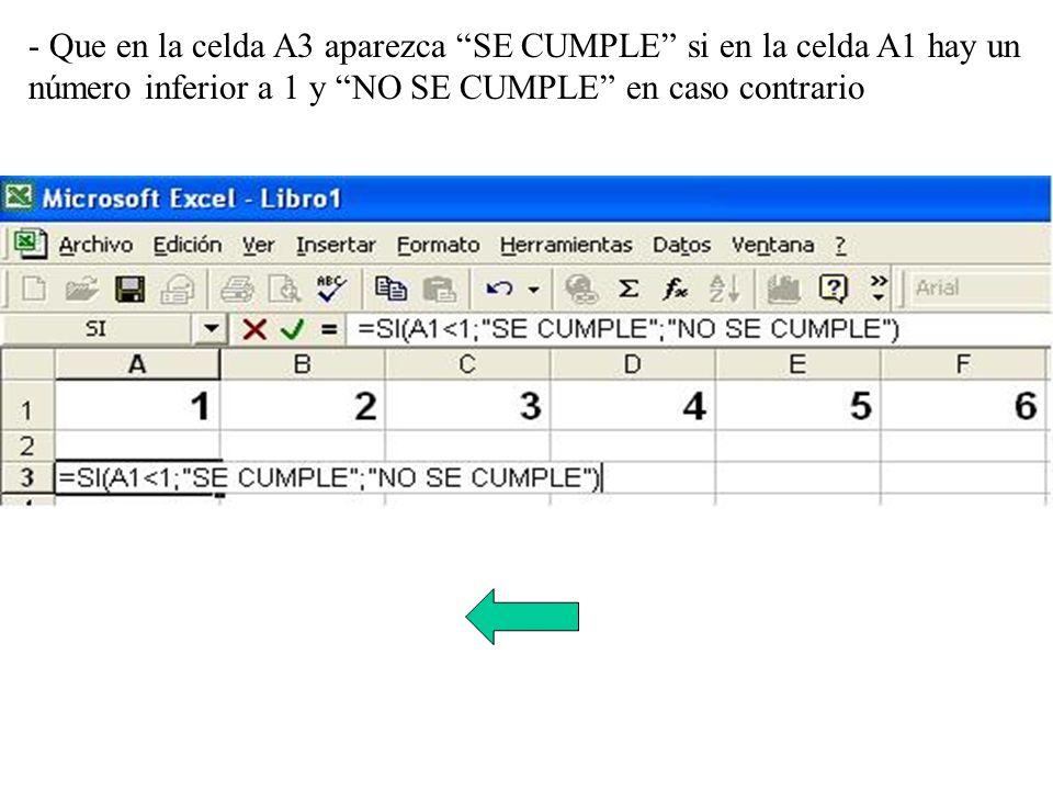 - Que en la celda A3 aparezca SE CUMPLE si en la celda A1 hay un número inferior a 1 y NO SE CUMPLE en caso contrario