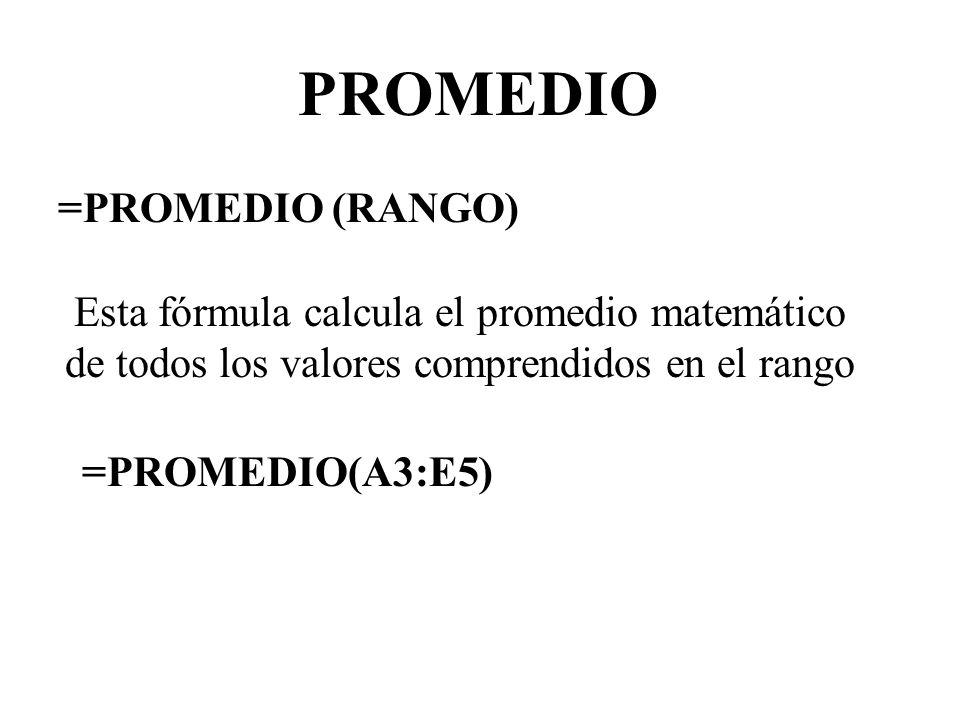 PROMEDIO =PROMEDIO (RANGO) Esta fórmula calcula el promedio matemático de todos los valores comprendidos en el rango =PROMEDIO(A3:E5)