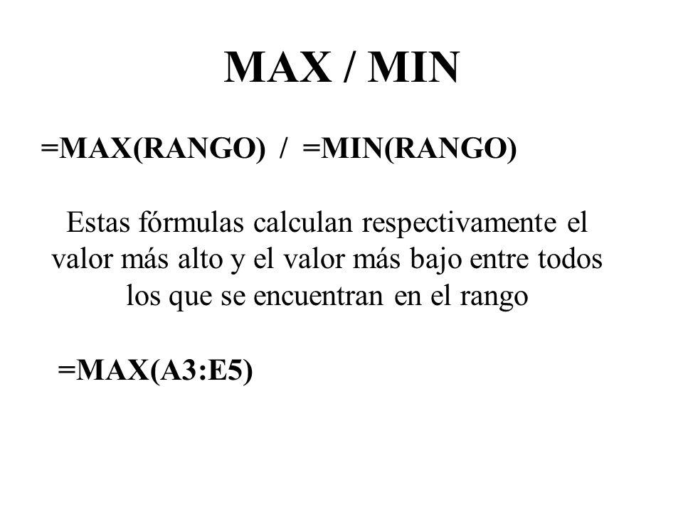 MAX / MIN =MAX(RANGO) / =MIN(RANGO) Estas fórmulas calculan respectivamente el valor más alto y el valor más bajo entre todos los que se encuentran en