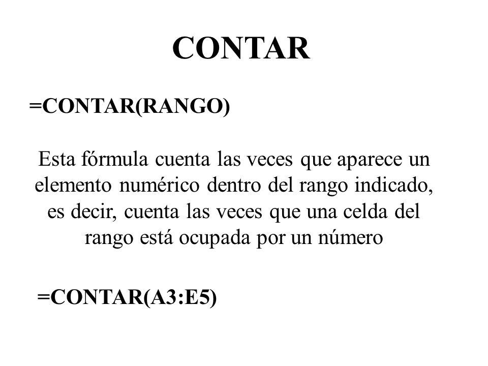 CONTAR =CONTAR(RANGO) Esta fórmula cuenta las veces que aparece un elemento numérico dentro del rango indicado, es decir, cuenta las veces que una cel