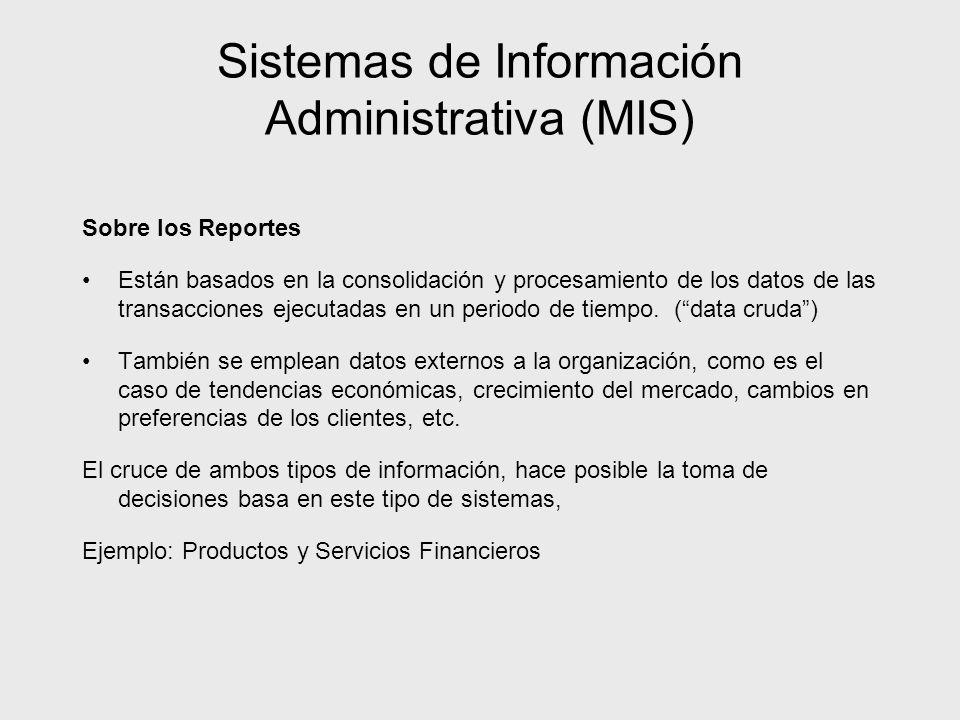 Sistemas de Información Administrativa (MIS) Sobre los Reportes Están basados en la consolidación y procesamiento de los datos de las transacciones ej