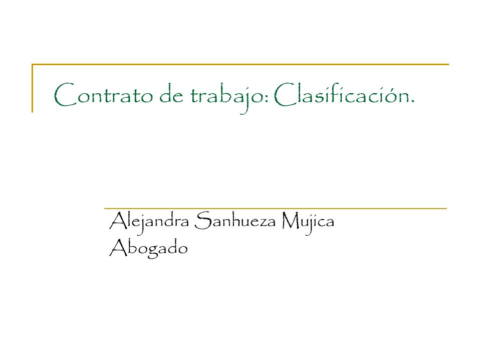 Contrato de trabajo: Clasificación. Alejandra Sanhueza Mujica Abogado
