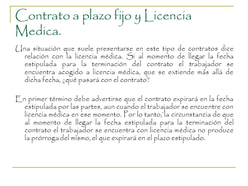 Contrato a plazo fijo y Licencia Medica. Una situación que suele presentarse en este tipo de contratos dice relación con la licencia médica. Si al mom