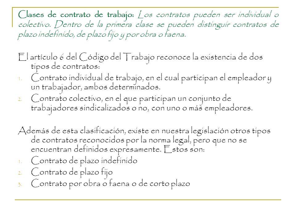 Clases de contrato de trabajo: Los contratos pueden ser individual o colectivo. Dentro de la primera clase se pueden distinguir contratos de plazo ind