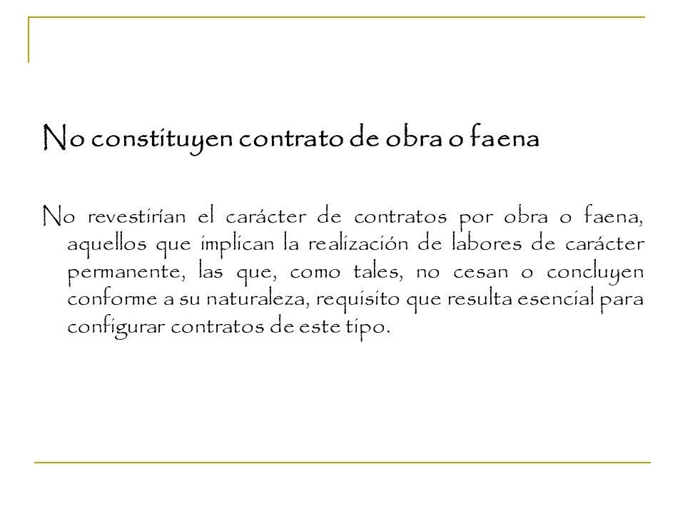 No constituyen contrato de obra o faena No revestirían el carácter de contratos por obra o faena, aquellos que implican la realización de labores de c