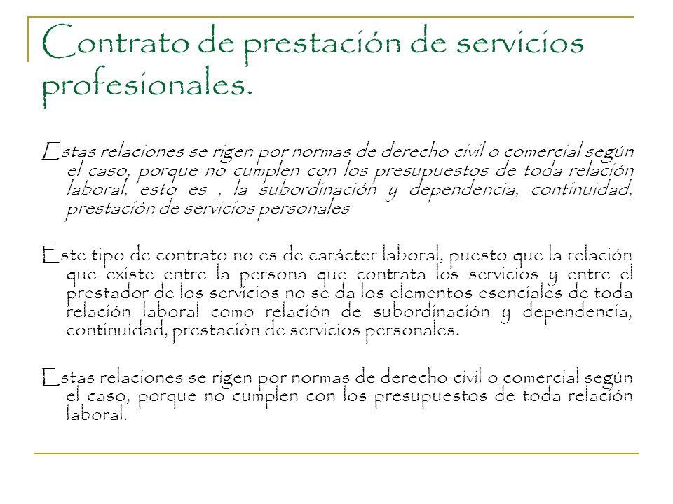 Contrato de prestación de servicios profesionales. Estas relaciones se rigen por normas de derecho civil o comercial según el caso, porque no cumplen